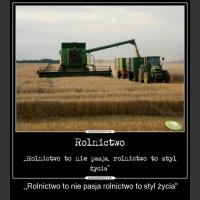 ,,Rolnictwo to nie pasja rolnictwo to styl życia